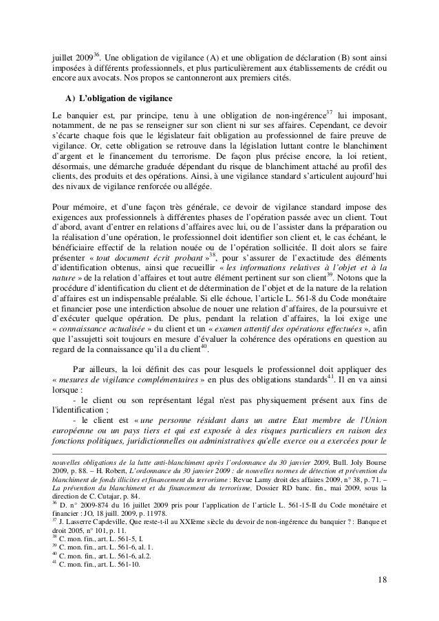 18 juillet 200936 . Une obligation de vigilance (A) et une obligation de déclaration (B) sont ainsi imposées à différents ...