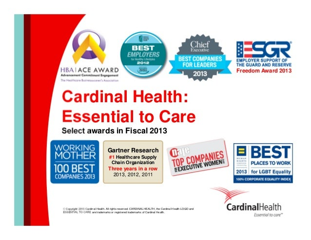 Freedom Award 2013  Cardinal Health: Essential to Care Select awards in Fiscal 2013 Gartner Research #1 Healthcare Supply ...