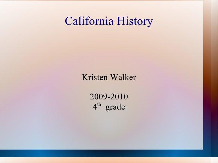 California History Kristen Walker 2009-2010 4 th   grade