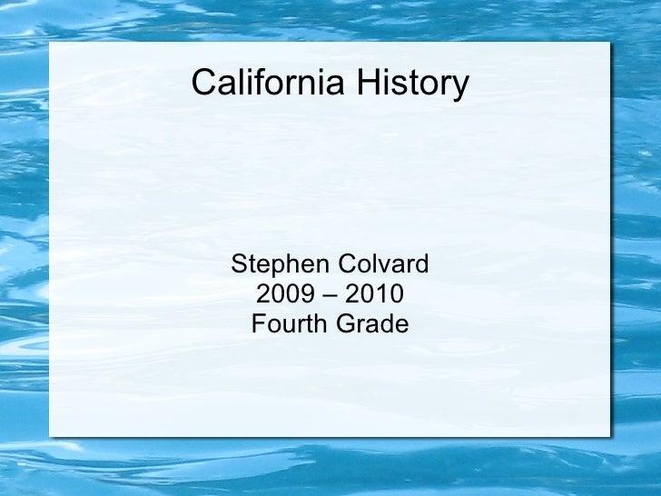 California History Stephen Colvard 2009 – 2010 Fourth Grade