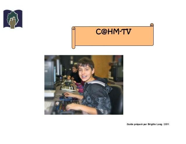 Guide préparé par Brigitte Long / 2011 C@HM-TV