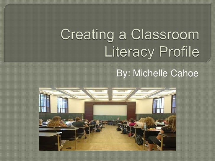 Creating a Classroom Literacy Profile<br />By: Michelle Cahoe<br />