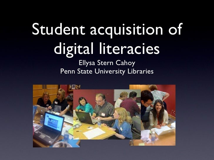 Student acquisition of digital literacies <ul><li>Ellysa Stern Cahoy Penn State University Libraries </li></ul>