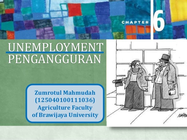 UNEMPLOYMENT PENGANGGURAN Zumrotul Mahmudah (125040100111036) Agriculture Faculty of Brawijaya University