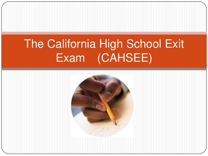 cahsee essay California high school exit exam (cahsee) overview in order to graduate from high school in california, the state requires that students pass the california.