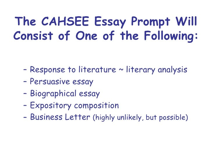practice cahsee essay prompts The writing paper has two parts part 1 has one compulsory question and involves writing an essay in part 2, candidates are given three options and are asked to write one of the following using between 140 and 190 words: an article, email/letter, report, or review.