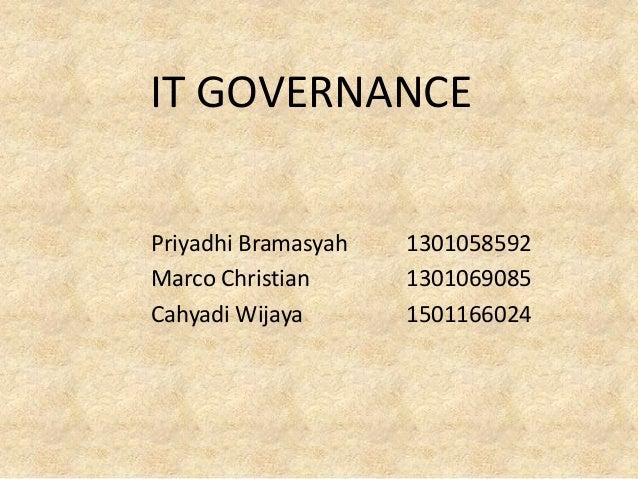 IT GOVERNANCEPriyadhi Bramasyah 1301058592Marco Christian 1301069085Cahyadi Wijaya 1501166024