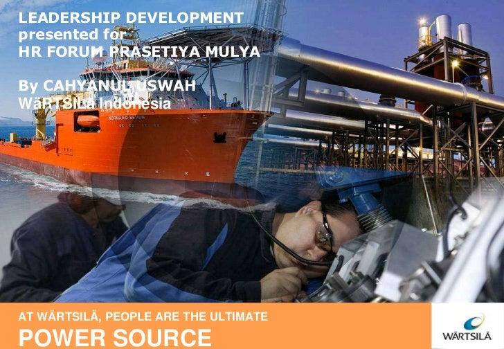 LEADERSHIP DEVELOPMENT<br />presented for<br />HR FORUM PRASETIYA MULYA<br />By CAHYANUL USWAH<br />WäRTSILä Indonesia<br ...