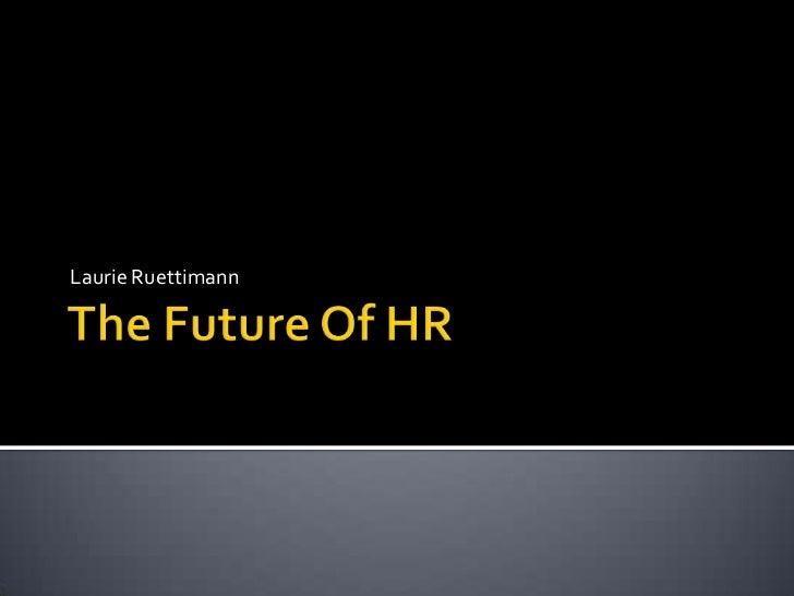 The Future Of HR<br />Laurie Ruettimann<br />