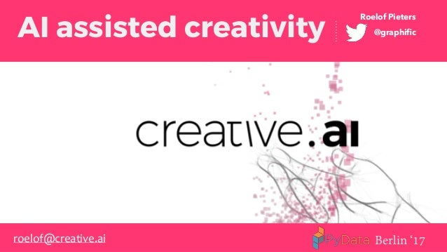 AI assisted creativity @graphific Roelof Pieters Berlin '17roelof@creative.ai