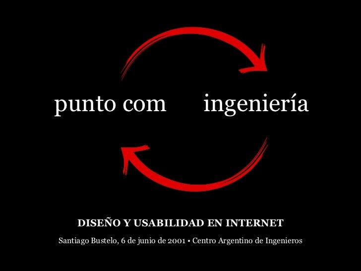 punto com                              ingeniería     DISEÑO Y USABILIDAD EN INTERNETSantiago Bustelo, 6 de junio de 2001...