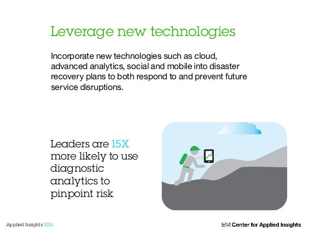 Leverage new technologies Incorporate new technologies such as cloud, advanced analytics, social and mobile into disaster ...