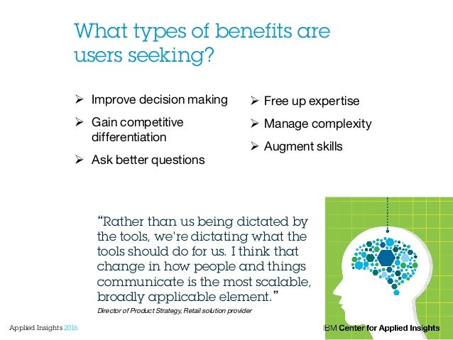What types of benefits are users seeking? Ø Improve decision making Ø Gain competitive differentiation Ø Ask better ...