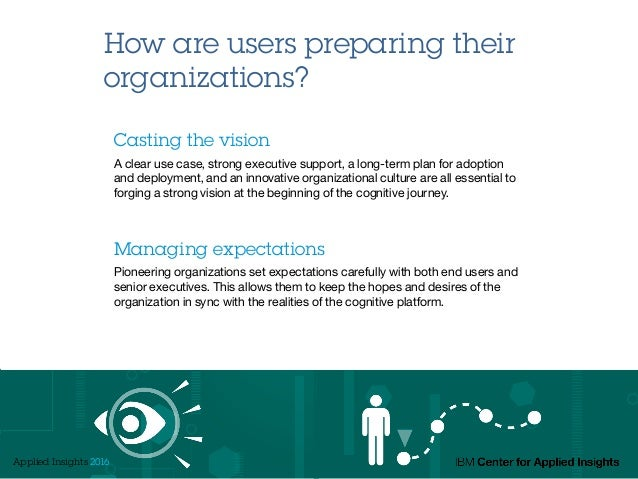 How are users preparing their organizations? Casting the vision A clear use case, strong executive support, a long-term pl...