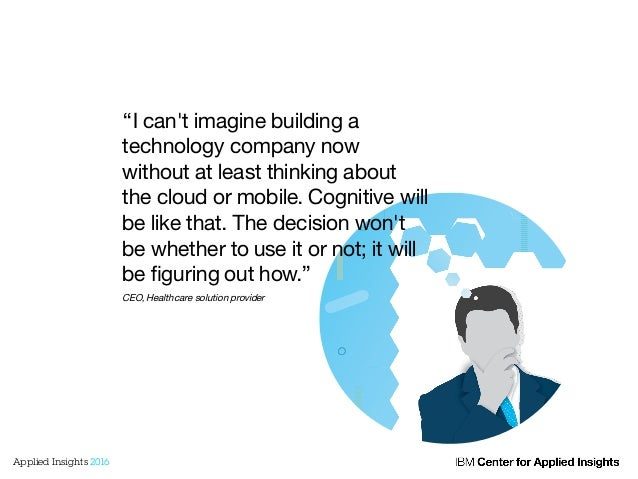 """""""I can't imagine building a technology company now without at least thinking about the cloud or mobile. Cognitive will be ..."""