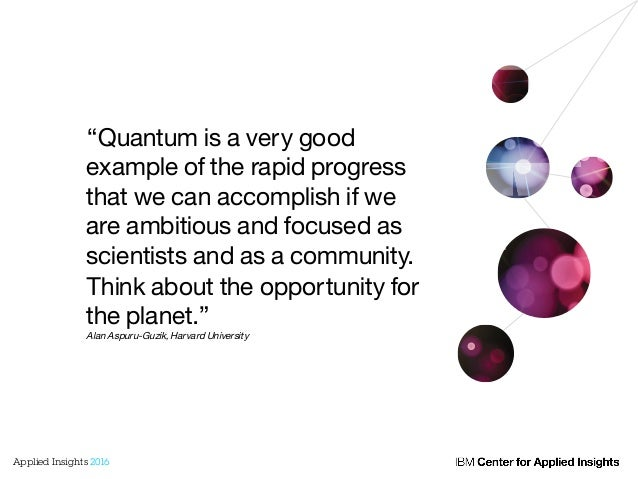 """""""Quantum is a very good example of the rapid progress that we can accomplish if we are ambitious and focused as scientists..."""