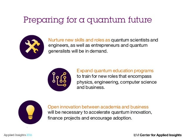 Preparing for a quantum future Nurture new skills and roles as quantum scientists and engineers, as well as entrepreneurs ...