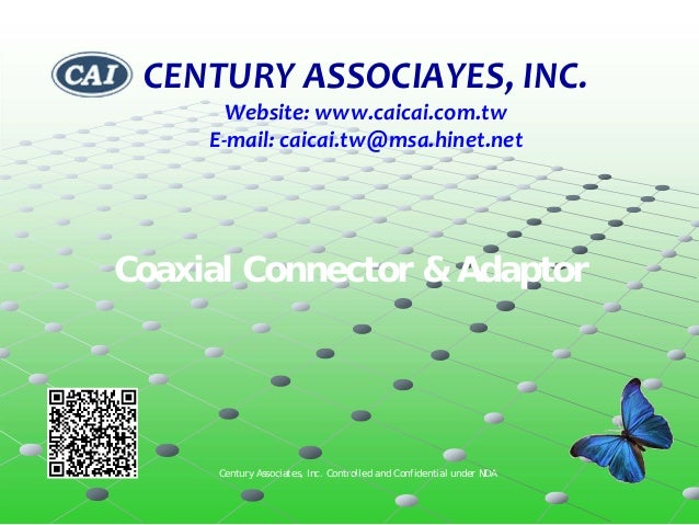 CENTURY ASSOCIAYES, INC.       Website: www.caicai.com.tw     E‐mail: caicai.tw@msa.hinet.netCoaxial Connector & Adaptor  ...