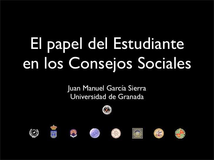 El papel del Estudianteen los Consejos Sociales      Juan Manuel García Sierra       Universidad de Granada