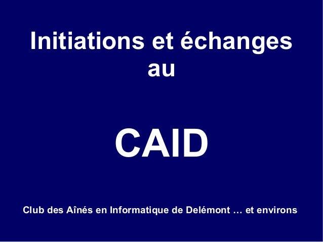 Initiations et échanges au CAID Club des Aînés en Informatique de Delémont … et environs