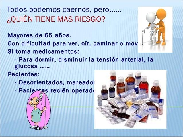 Mayores de 65 años.Con dificultad para ver, oír, caminar o moverse.Si toma medicamentos:- Para dormir, disminuir la tensió...