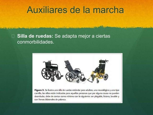 Auxiliares de la marcha  Silla de ruedas: Se adapta mejor a ciertas conmorbilidades.