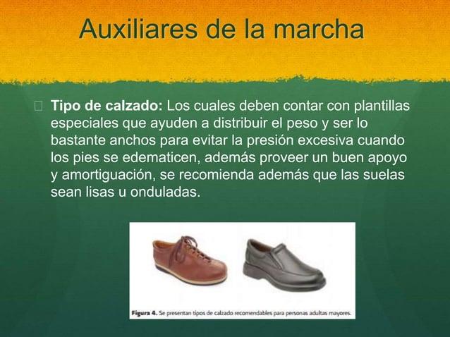 Auxiliares de la marcha  Tipo de calzado: Los cuales deben contar con plantillas especiales que ayuden a distribuir el pe...