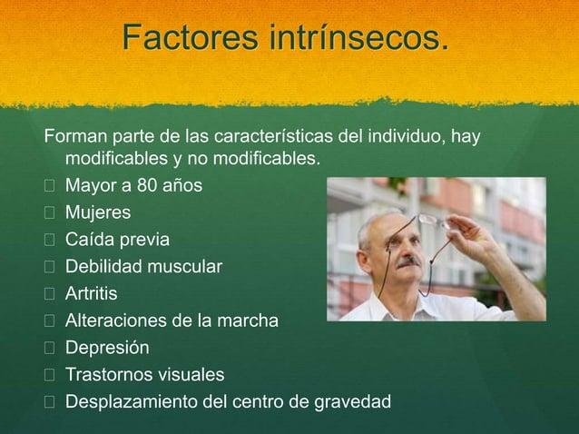 Factores intrínsecos. Forman parte de las características del individuo, hay modificables y no modificables.  Mayor a 80 ...