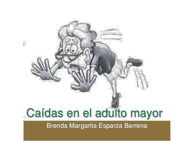 Caídas en el adulto mayor Brenda Margarita Esparza Barrena
