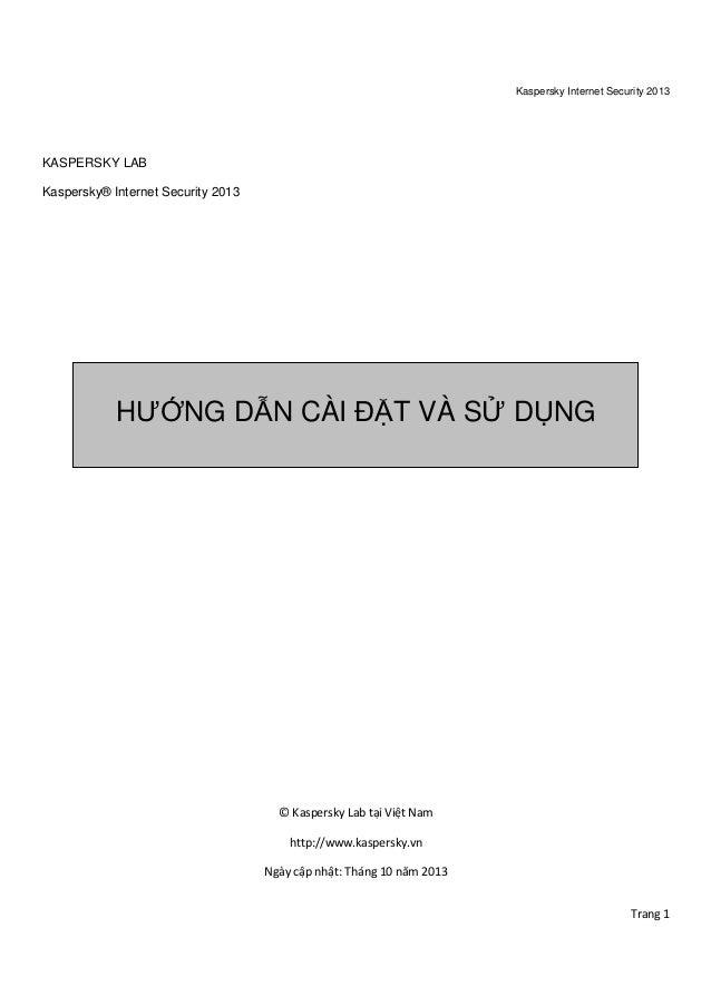 Kaspersky Internet Security 2013 Trang 1 KASPERSKY LAB Kaspersky® Internet Security 2013 © Kaspersky Lab tại Việt Nam http...