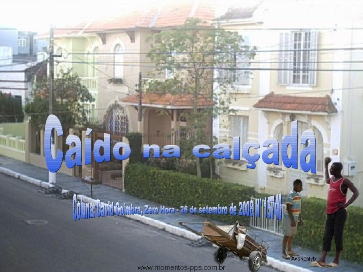 Caído na calçada  Coluna: David Coimbra, Zero Hora - 26 de setembro de 2008 N° 15740