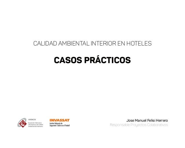 CALIDAD AMBIENTAL INTERIOR EN HOTELES CASOS PRÁCTICOS Jose Manuel Felisi Herrero Responsable Proyectos Colaborativos