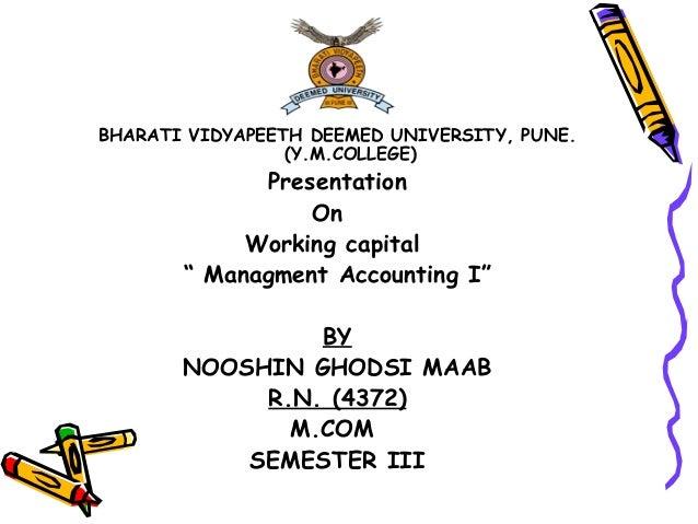 "BHARATI VIDYAPEETH DEEMED UNIVERSITY, PUNE. (Y.M.COLLEGE) Presentation On Working capital "" Managment Accounting I"" BY NOO..."