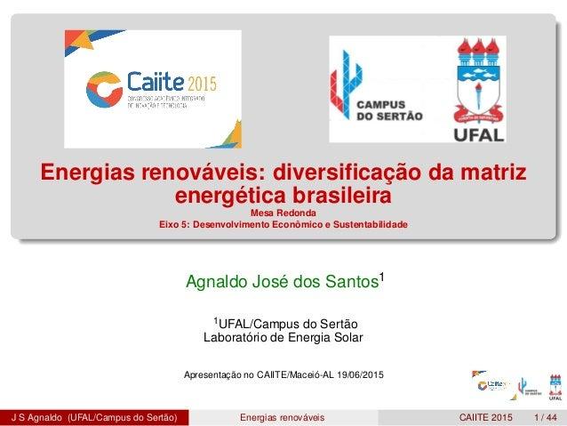 Energias renováveis: diversificação da matriz energética brasileira Mesa Redonda Eixo 5: Desenvolvimento Econômico e Susten...