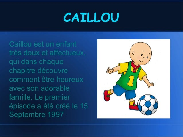 CAILLOU Caillou est un enfant très doux et affectueux, qui dans chaque chapitre découvre comment être heureux avec son ado...