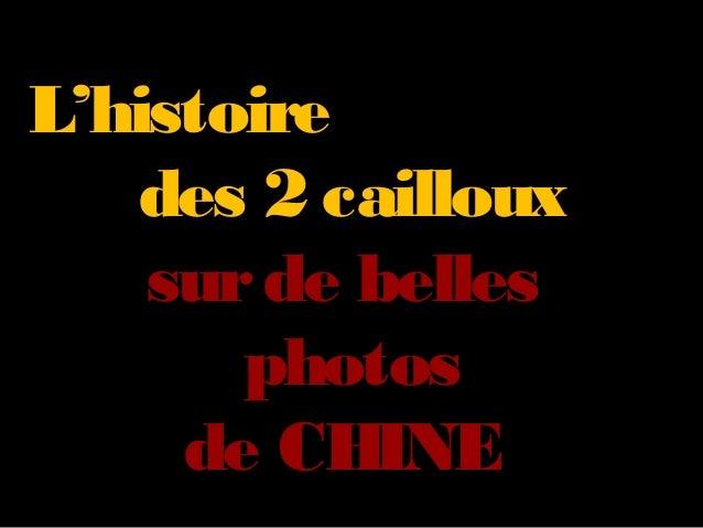 L'histoire des 2 cailloux sur de belles photos de CHINE