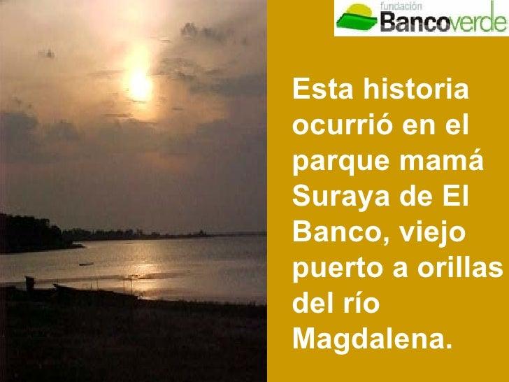 Esta historia ocurrió en el parque mamá Suraya de El Banco, viejo puerto a orillas del río Magdalena.
