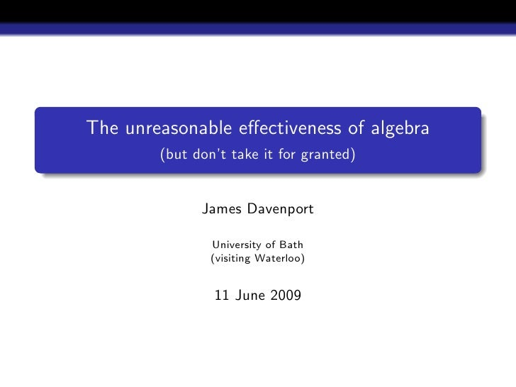 The unreasonable effectiveness of algebra         (but don't take it for granted)                 James Davenport          ...