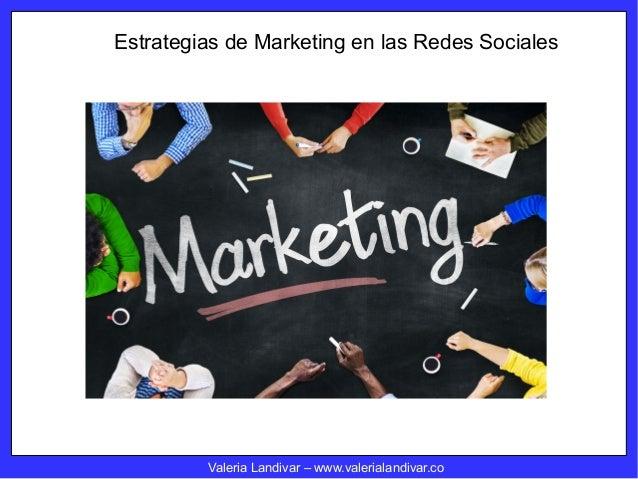 Estrategias de Marketing en las Redes Sociales Valeria Landivar – www.valerialandivar.co