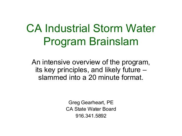 CA Industrial Storm Water Program Brainslam An intensive overview of the program, its key principles, and likely future – ...