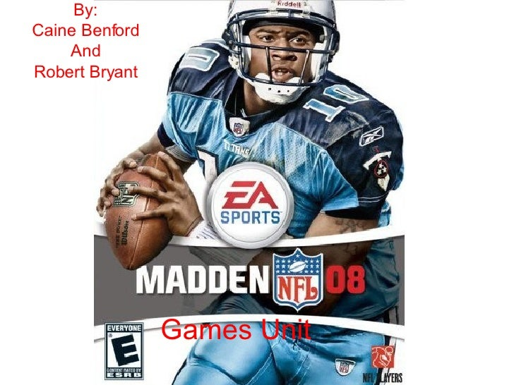 Games Unit  By: Caine Benford And Robert Bryant