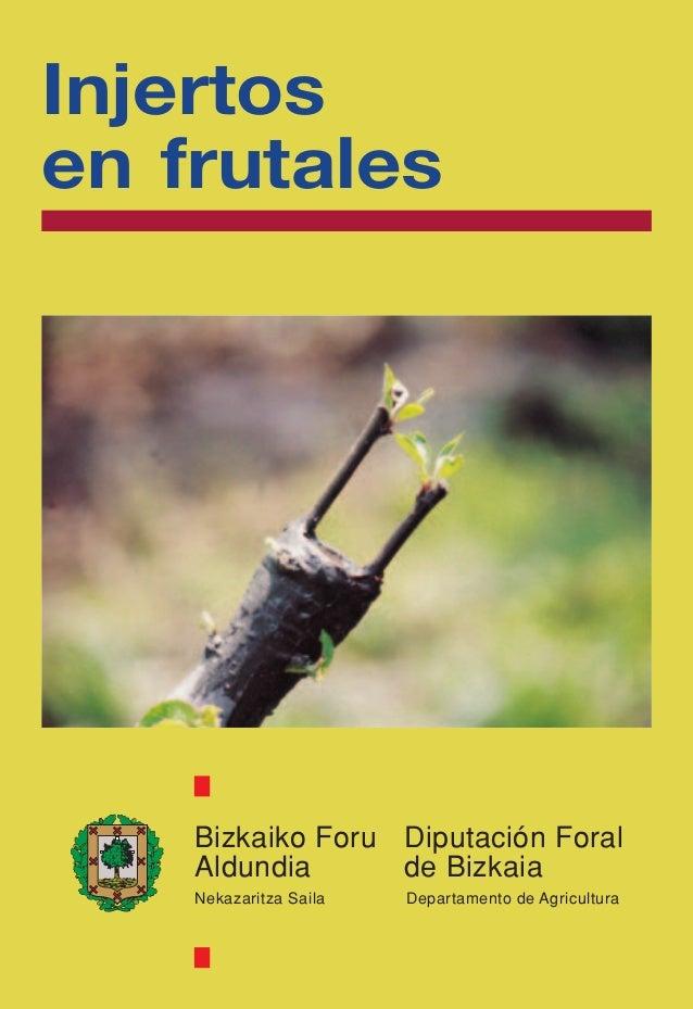 Bizkaiko Foru Aldundia Diputación Foral de Bizkaia Nekazaritza Saila Departamento de Agricultura Injertos en frutales