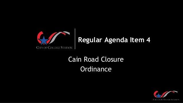 Regular Agenda Item 4 Cain Road Closure Ordinance