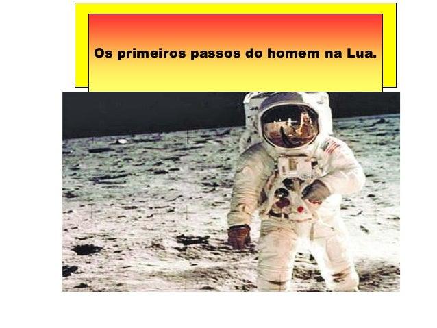 Os primeiros passos do homem na Lua.