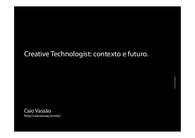 Caio Vassão http://caiovassao.com.br/ Creative Technologist: contexto e futuro. ©CaioVassão/EPI