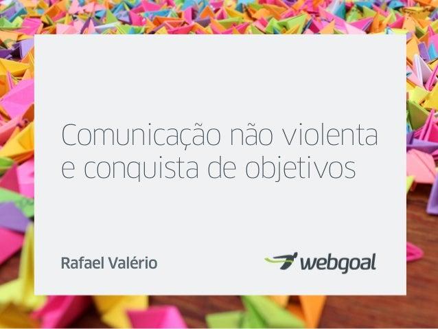Comunicação não violenta e conquista de objetivos Rafael Valério