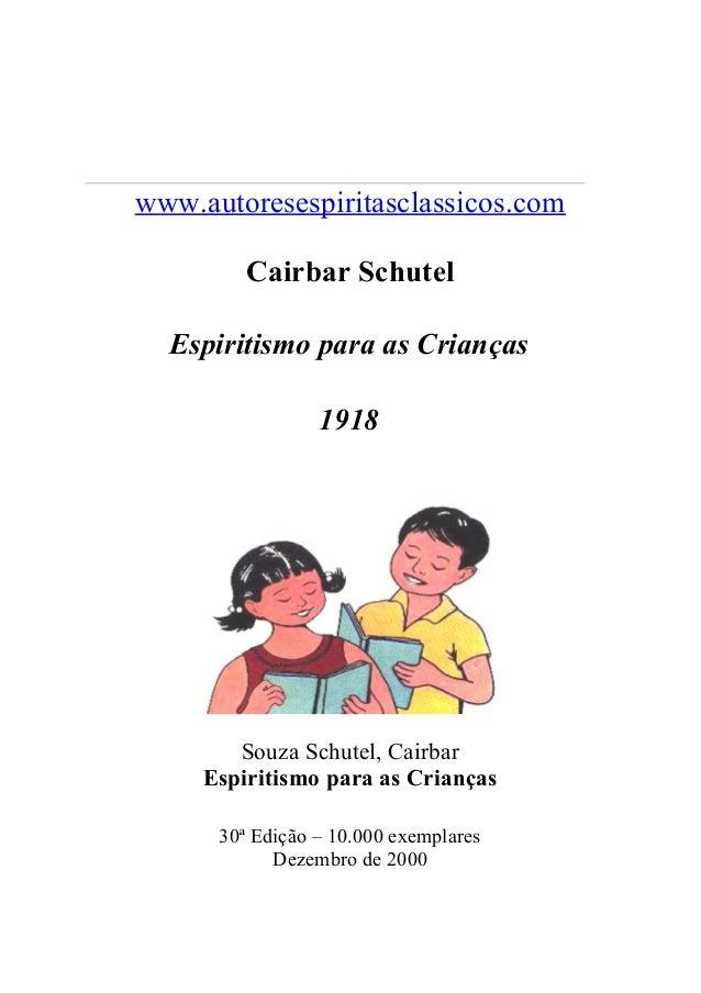 www.autoresespiritasclassicos.comCairbar SchutelEspiritismo para as Crianças1918Souza Schutel, CairbarEspiritismo para as ...