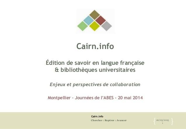 Cairn.info Chercher : Repérer : Avancer 20/05/2015 1{ } Cairn.info Édition de savoir en langue française & bibliothèques u...