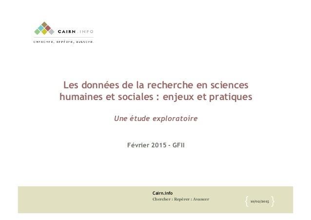 Cairn.info Chercher : Repérer : Avancer 10/02/2015 {! }! Les données de la recherche en sciences humaines et sociales : en...