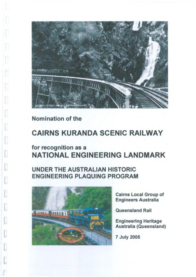 Nomination of theCAIRNS KURANDA SCENIC RAILWAYfor recognition as aNATIONAL ENGINEERING LANDMARKUNDER THE AUSTRALIAN HISTOR...